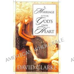A Marriage After God's Own Heart by David Clarke, 9781576737552.