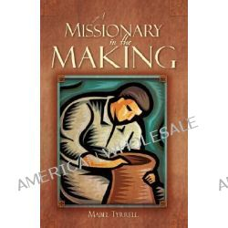 A Missionary in the Making by Mabel Tyrrell, 9781602669154.