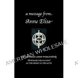A Message from Anne Elise by Anne Elise Grey, 9780971874664.