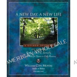 A New Day, a New Life, A Guided Journal by William Cope Moyers, 9781592855513.