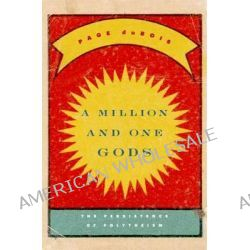 A Million and One Gods, The Persistence of Polytheism by Page duBois, 9780674728837.