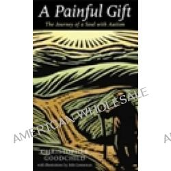 A Painful Gift, The Journey of a Soul with Autism by Chris Goodchild, 9780232527582.