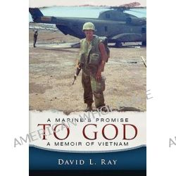 A Marine's Promise to God, A Memoir of Vietnam by David L Ray, 9781615076208.