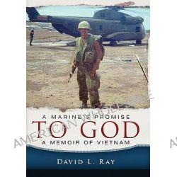 A Marine's Promise to God, A Memoir of Vietnam by David L Ray, 9781615076215.
