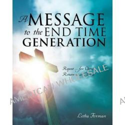 A Message to the End Time Generation by Letha Forman, 9781628718300.