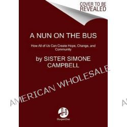 A Nun on the Bus, How All of Us Can Create Hope, Change, and Community by Simone Campbell, 9780062273550.