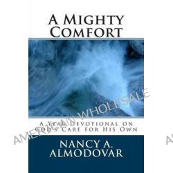A Mighty Comfort, The One-Year Devotional on Assurance by Nancy a Almodovar, 9781493760268.