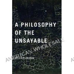 A Philosophy of the Unsayable by William Franke, 9780268028947.