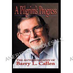 A Pilgrim's Progress, The Autobiography of Barry L. Callen by Barry L. Callen, 9780979793523.