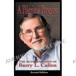 A Pilgrim's Progress, the Autobiography of Barry L. Callen, Second Edition by Barry L. Callen, 9781609470524.
