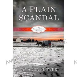 A Plain Scandal, An Appleseed Creek Mystery by Amanda Flower, 9781433676987.