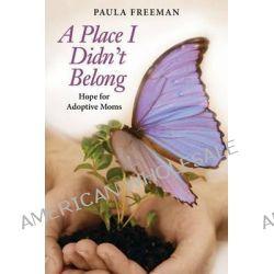 A Place I Didn't Belong, Hope for Adoptive Moms by Paula Freeman, 9780988593169.