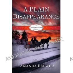 A Plain Disappearance, An Appleseed Creek Mystery by Amanda Flower, 9781433676994.