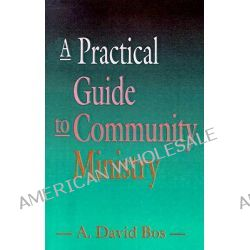 A Practical Guide to Community Ministry by A.David Bos, 9780664254056.
