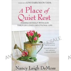 A Place of Quiet Rest, Finding Intimacy with God Through a Daily Devotional Life by Nancy Leigh DeMoss, 9780802466426.