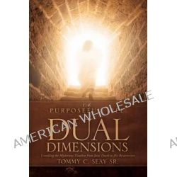 A Purposeful Life in Dual Dimensions by Tommy C Seay Sr, 9781612157924.