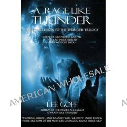 A Rage Like Thunder, The Conclusion of the Thunder Trilogy by Lee Goff, 9781481905626.