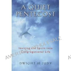 A Quiet Pentecost, Inviting the Spirit Into Congregational Life by Dwight H Judy, 9780835811996.