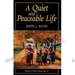 A Quiet and Peaceable Life, People's Place Book No.2 by John Landis Ruth, 9781561482320.
