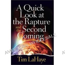 A Quick Look at the Rapture and the Second Coming by Tim F. LaHaye, 9780736958707.