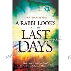 A Rabbi Looks at the Last Days, Surprising Insights on Israel, the End Times and Popular Misconceptions by Jonathan Bernis, 9780800795436.