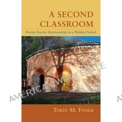 A Second Classroom, Parent Teacher Relationships in a Waldorf School by Torin M. Finser, 9781621480631.