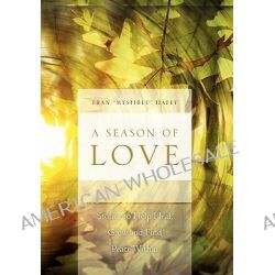 A Season of Love, Stories to Help Heal, Grow and Find Peace Within by Fran ''Mystiblu'' Hafey, 9781462887132.