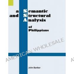 A Semantic and Structural Analysis of Philippians by John Banker, 9781556710209.