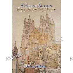 A Silent Action, Engagements with Thomas Merton by Rowan Williams, 9781891785788.