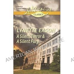 A Silent Terror and a Silent Fury by Lynette Eason, 9780373601172.