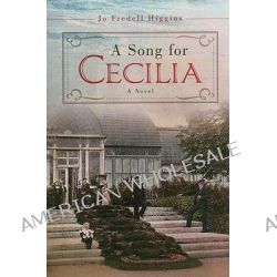 A Song for Cecilia by Jo Fredell Higgins, 9781617398964.