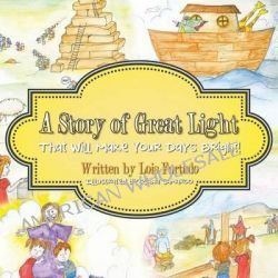 A Story of Great Light That Will Make Your Days Bright! by Lois Furtado, 9781490855851.
