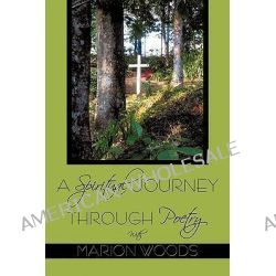 A Spiritual Journey Through Poetry With Marion Woods by Marion Woods, 9781438987576.