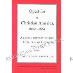 A Social History of the Disciples of Christ, Quest for a Christian America, 1800-1865 Vol 1 by David Edwin Harrell, 9780817350741.