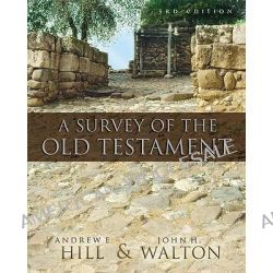 A Survey of the Old Testament by Andrew E. Hill, 9780310280958.