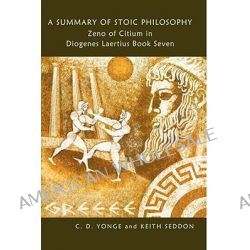 A Summary of Stoic Philosophy, Zeno of Citium in Diogenes Laertius Book Seven by Keith Seddon, 9780955684418.