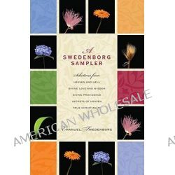 A Swedenborg Sampler, Selections from Heaven and Hell, Divine Love and Wisdom, Divine Providence, True Christianity, Secrets of Heaven by Emanuel Swedenborg, 9780877854104.