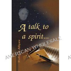 A Talk to a Spirit... by Rafig y Aliyev, 9781466994430.