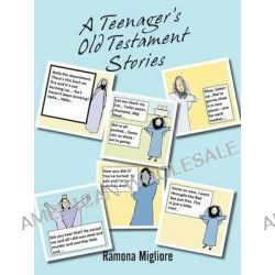 A Teenager's Old Testament Stories by Ramona Migliore, 9781462725052.