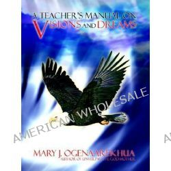 A Teacher's Manual on Visions and Dreams by Mary J Ogenaarekhua, 9780974980201.