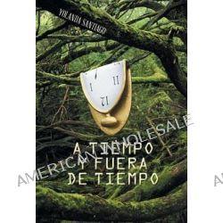 A Tiempo y Fuera de Tiempo by Yolanda Santiago, 9781463389291.