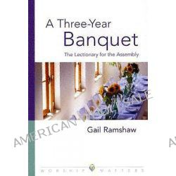 A Three-Year Banquet, The Lectionary for the Assembly by Gail Ramshaw, 9780806651057.