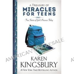 A Treasury of Miracles for Teens, True Stories of God's Presence Today by Karen Kingsbury, 9781455558865.