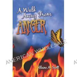 A Walk Away from Anger by Elaine A Scott, 9781424151950.