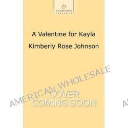 A Valentine for Kayla by Kimberly Rose Johnson, 9780373487745.