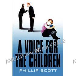 A Voice for the Children by Phillip Scott, 9781615825387.