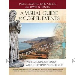 A Visual Guide to Gospel Events, Fascinating Insights Into Where They Happened and Why by James C Martin, 9780801016981.
