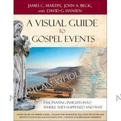 A Visual Guide to Gospel Events, Fascinating Insights into Where They Happened and Why by James C. Martin, 9780801013119.