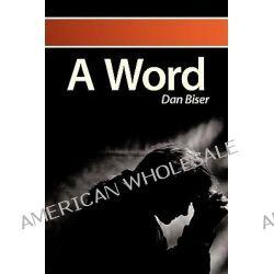 A Word by Dan Biser, 9781615070657.