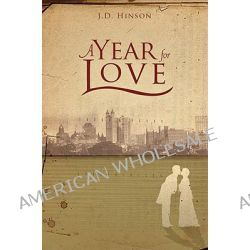 A Year for Love by J D Hinson, 9781606041437.